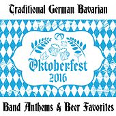 Oktoberfest 2016: Traditional German Bavarian Band Anthems & Beer Favorites by Various Artists