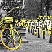 TYVM Underground Music Amsterdam 2016 (ADE Sampler) (Presented By A.C.K.) by Various Artists