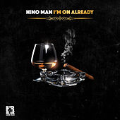 I'm on Already by Nino Man