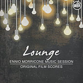 Lounge - Ennio Morricone Music Session (Original Film Scores) by Ennio Morricone