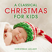 A Classical Christmas for Kids: Christmas Lullaby by Various Artists