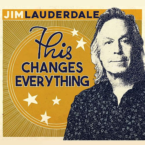 This Changes Everything by Jim Lauderdale