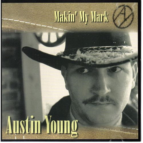 Makin' My Mark by Austin Young