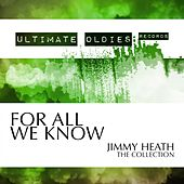 Ultimate Oldies: For All We Know (Jimmy Heath - The Collection) von Jimmy Heath
