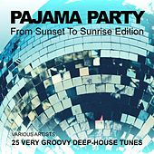 Pajama Party (From Sunset to Sunrise Edition) [25 Very Groovy Deep-House Tunes] von Various Artists