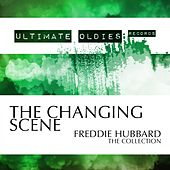 Ultimate Oldies: The Changing Scene (The Collection) by Freddie Hubbard