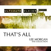 Ultimate Oldies: That's All (The Collection) by Lee Morgan