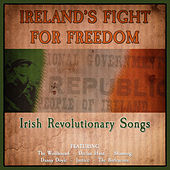 Ireland's Fight for Freedom - Irish Revolutionary Songs by Various Artists