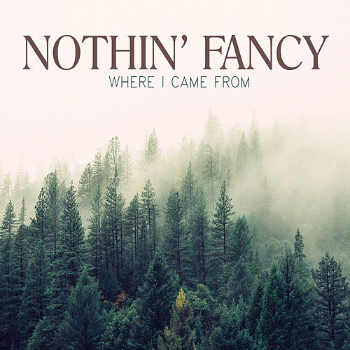 Where I Came From by Nothin' Fancy