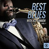 Best Blues with Ace Cannon, Vol. 1 by Ace Cannon