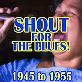 Shout For The Blues!  1945 to 1955 de Various Artists