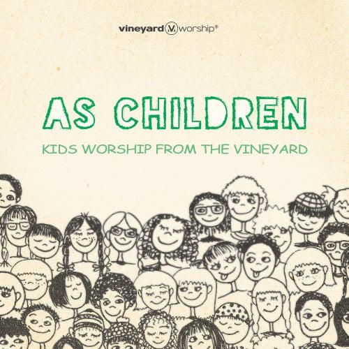 As Children - Vineyard Worship Kids by Vineyard Worship