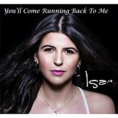 You'll Come Running Back to Me by Isa