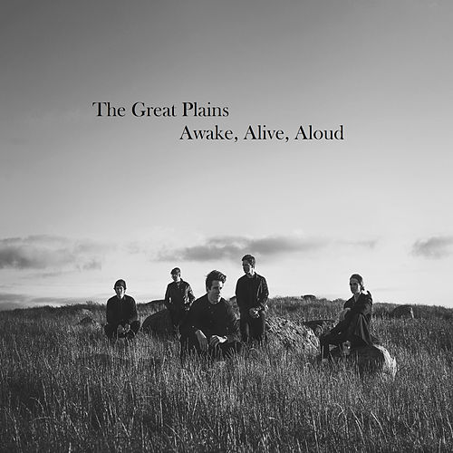 Awake, Alive, Aloud by Great Plains
