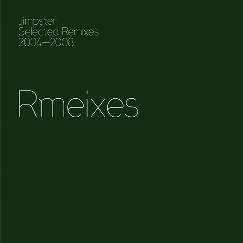 Jimpster Selected Remixes 2004-2008 by Various Artists