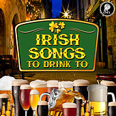 Irish Songs to Drink To by Various Artists