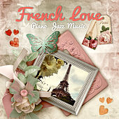 French Love – Romantic Jazz Piano Music for Lovers, Gentle Piano, Candlelight Dinner Party, Soft Jazz, Love Songs by Various Artists