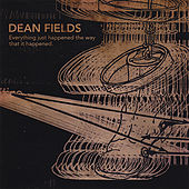 Everything Just Happened the Way That It Happened by Dean Fields