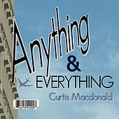 Anything & Everything by Curtis MacDonald