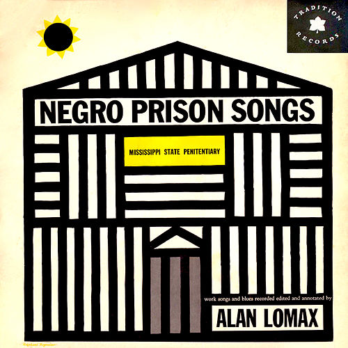 Negro Prison Songs from the Mississippi State Penitentiary Recorded by Alan Lomax by Various Artists