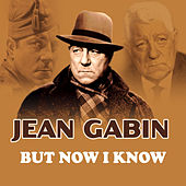 But Now I Know - Single by Jean Gabin