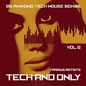 Tech and Only (25 Amazing Tech House Bombs), Vol. 2 by Various Artists