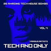 Tech and Only (25 Amazing Tech House Bombs), Vol. 4 by Various Artists