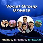 Vocal Group Greats (Ready, Steady, Stream) by Various Artists