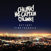 Get Lost, Find Yourself by Chunk! No Captain Chunk