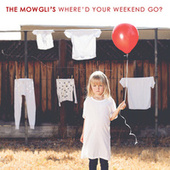 Where'd Your Weekend Go? by The Mowgli's
