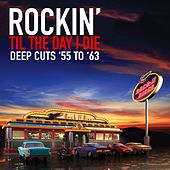 Rockin' Til the Day I Die - Deep Cuts '55 to '63 by Various Artists
