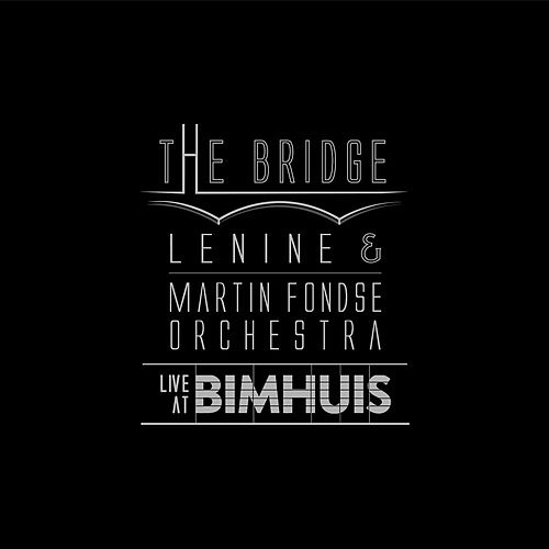 The Bridge (Live at Bimhuis) by Lenine