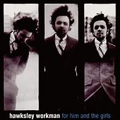 For Him and the Girls by Hawksley Workman