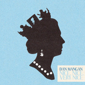 Nice, Nice, Very Nice by Dan Mangan + Blacksmith