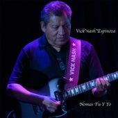 Nomas Tu Y Yo by Vick