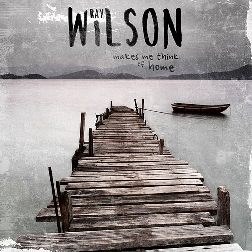 Makes Me Think of Home by Ray Wilson