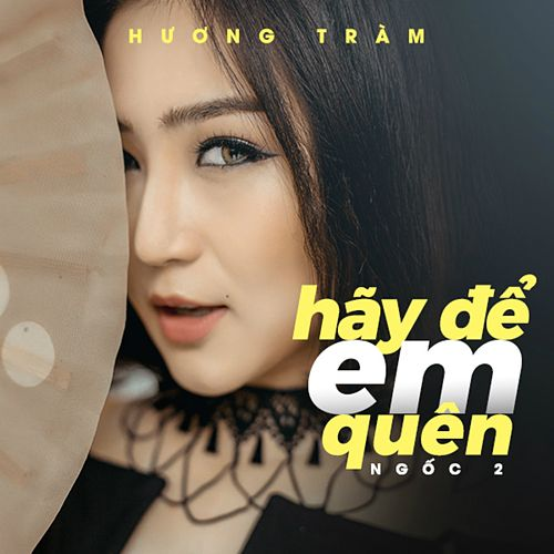 Hay De Em Quen (Ngoc 2) by Huong Tram