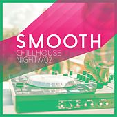 Smooth Chillhouse Night, Vol. 2 by Various Artists