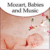 Mozart, Babies and Music – Relaxation Songs for Baby, Lullabies for Sleep, Classical Instruments, Music for Brilliant, Little Child de Classical Baby Soft Music Club