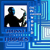 I'm in Another World von Johnny Hodges