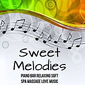 Sweet Melodies - Piano Bar Relaxing Soft Spa Massage Love Music with Easy Listening Chillout Instrumental Sounds by Relaxing Piano Masters