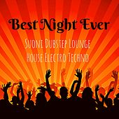 Best Night Ever - Suoni Dubstep Lounge House Electro Techno per Workout Esercizi di Pilates Scheda Allenamento Palestra a Casa by Various Artists
