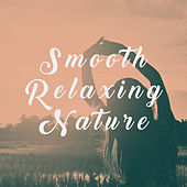 Smooth Relaxing Nature by Various Artists