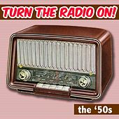 Turn the Radio On: The 50s by Various Artists