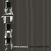 All I Want Is You by Steve Ashall