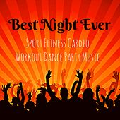 Best Night Ever - Sport Fitness Cardio Workout Dance Party Music with Dubstep Electro Techno Lounge House Sounds by Various Artists