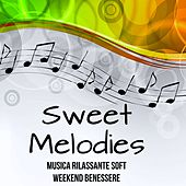 Sweet Melodies - Musica Rilassante Soft Weekend Benessere con Suoni Easy Listening Chill Strumentali by Relaxing Piano Masters