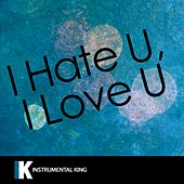 i hate u, i love you (In the Style of gnash feat. olivia o'brien) [Karaoke Version] - Single by Instrumental King