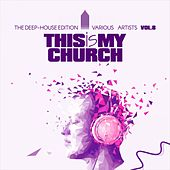 This Is My Church, Vol. 8 (The Deep-House Edition) by Various Artists