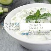 A Taste of Greece: Vegan Tzatziki by Various Artists